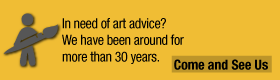 In need of art advice? - We have been around for more than 30 years. - Come and See Us